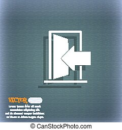 Door, Enter or exit icon sign. On the blue-green abstract background with shadow and space for your text. Vector