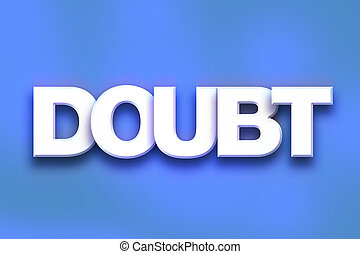 "Doubt Concept Colorful Word Art - The word ""Doubt"" written..."