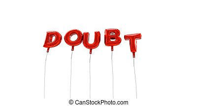DOUBT - word made from red foil balloons - 3D rendered.
