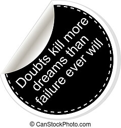 Doubts kill more dreams than failure ever will Quote, comma, note, message, blank, template, text, bulleted, tags and comments. Dialog window.
