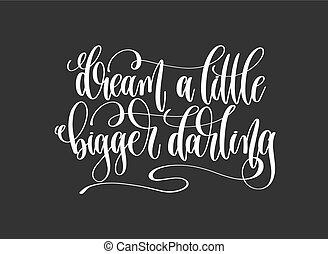 dream a little bigger darling - hand lettering inscription...