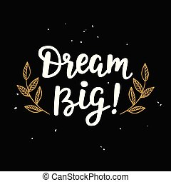 Dream Big. Handwritten lettering