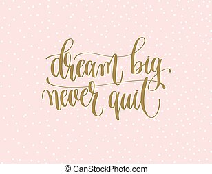 dream big never quit - gold hand lettering inscription text