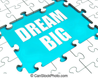 Dream Big Puzzle Shows Hope Desire And Huge Ambition - Dream...