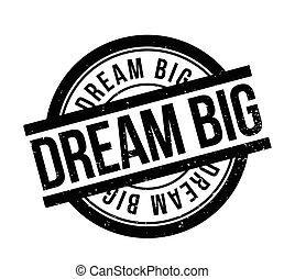 Dream Big rubber stamp. Grunge design with dust scratches. ...