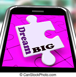 Dream Big Smartphone Shows Optimistic Goals And Ambitions