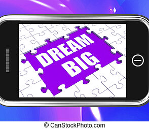 Dream Big Tablet Means Ambitious Hopes And Goals