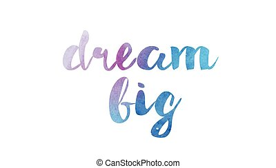 dream big watercolor hand written text positive quote inspiration typography design