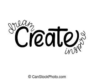 Dream Create Inspire. Inspirational quote. Hand drawn ...