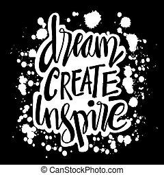 Dream create inspire. Motivational quote.