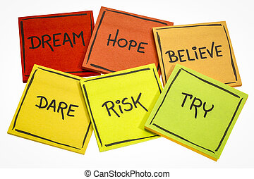 dream, hope, believe, dare, risk, and try