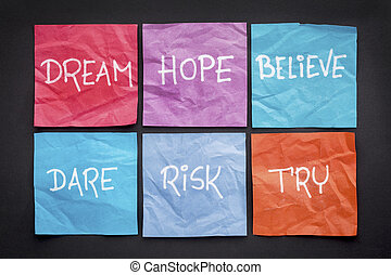 dream, hope, believe, risk,  and try