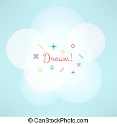 Dream inspirational background with geometrical symbols. Vector illustration.