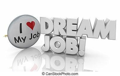 Dream Job Love My Work Career Pride Button Pin 3d Illustration