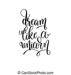 dream like a unicorn black and white handwritten lettering...