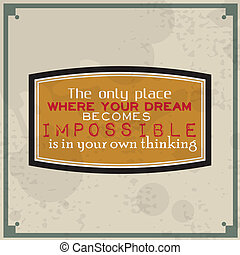 Dreams becomes impossible in your own thinking - The only...