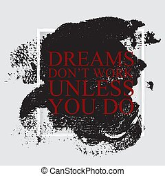 Dreams don't work unless you do  - inspirational motivational career quote