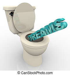 Dreams Flushing Down the Toilet - The word Dreams being...