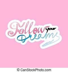 dreams inspiring - Follow your dreams, inspiring message on...
