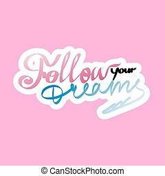Follow your dreams, inspiring message on the sticker. Vector illustration.