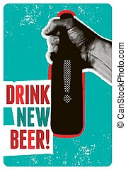 Drink New Beer! Typographic vintage grunge style beer poster. The hand holds a bottle of beer. Retro vector illustration.