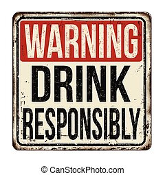 Drink responsibly vintage rusty metal sign on a white background, vector illustration