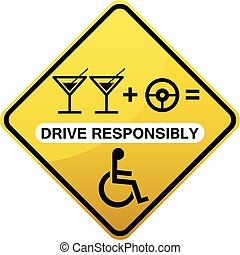 Drive responsibly road sign yellow diamond shape. No drinking while driving caution.