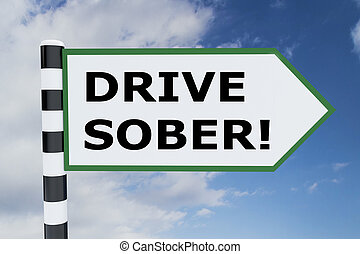 Drive Sober! concept - 3D illustration of 'DRIVE SOBER!'...
