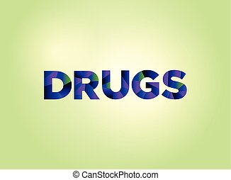 The word DRUGS concept written in colorful fragmented word art on a bright background illustration. Vector EPS 10 available.
