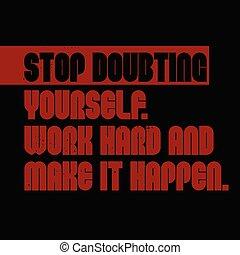dubitare, duro, citazione, fare, lavoro, fermata, esso, te stesso, happen, motivazione