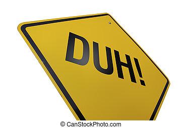 Duh Road Sign