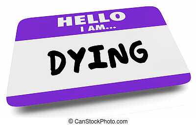 Dying Hello I Am Near Death Name Tag Sticker 3d Illustration