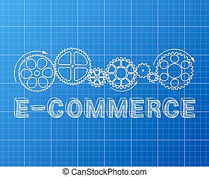E Commerce Blueprint - E Commerce text with gear wheels hand...
