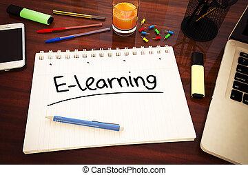 E-learning - handwritten text in a notebook on a desk - 3d...