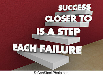 Each Failure is a Step Closer to Success Saying 3d Illustration
