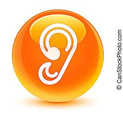 Ear icon glassy orange round button