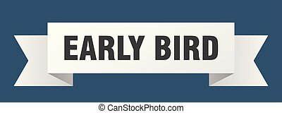 early bird ribbon. early bird isolated sign. early bird...