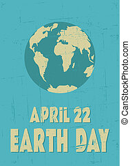 Earth Day Poster - Grungy Earth Day poster.