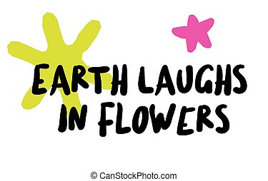 Earth Laughs In Flowers. Creative typographic poster.