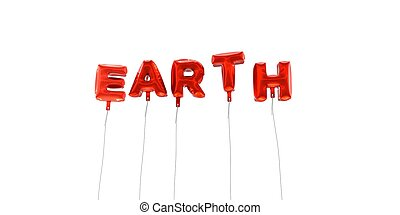 EARTH - word made from red foil balloons - 3D rendered.