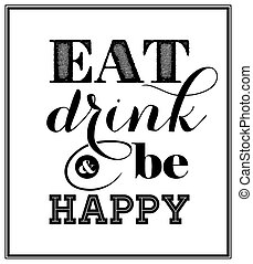 Eat, drink and be happy - Quote Typographical Background. Vector EPS8 illustration.