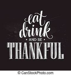 Eat, drink and be thankful Hand drawn inscription, thanksgiving calligraphy design. Holidays lettering for invitation and greeting card, prints and posters. Vector illustration