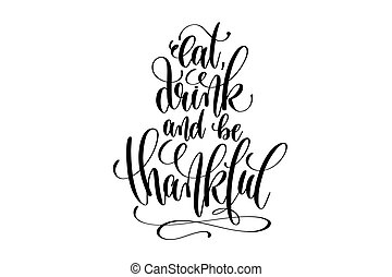 eat, drink and be thankful hand lettering inscription to thanksg