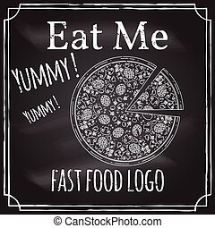 Eat me. Elements on the theme of the restaurant business.  Chalk drawing on a blackboard. Logo, branding,  logotype,  badge  with a Pizza.  Fast food symbol. Vector illustration.