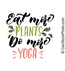 Eat more plants do more yoga quote. Hand drawn brush...