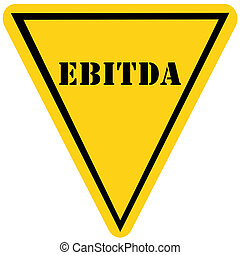 EBITDA Triangle Sign - A yellow and black triangle shaped...