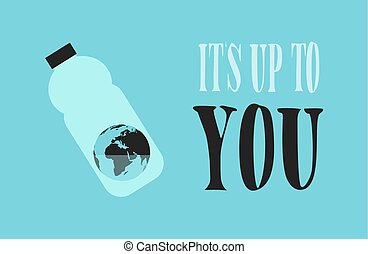 Eco Banner. The Earth in the Plastic Bottle with a Little Water. Motivation Text: Its Up to You.