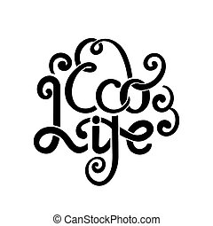 Eco life. Ink lettering with curls. Stylish quote for modern...