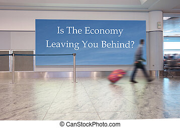 A man with suitcase walks in an airport, with Is The Economy Leaving You Behind? text on a sign