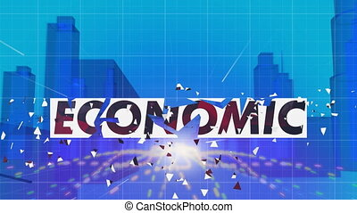 Digital animation of Economic text over glowing spot of light and 3D model of buildings against blue background. Global economy and business concept
